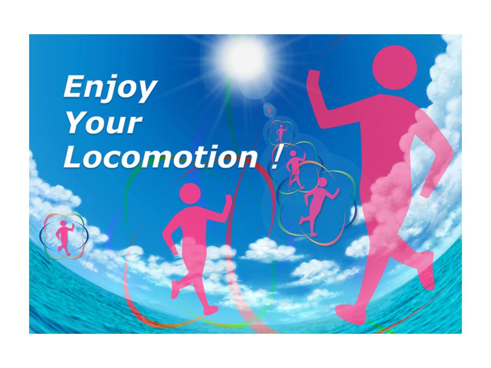 Enjoy Your Locomotion!